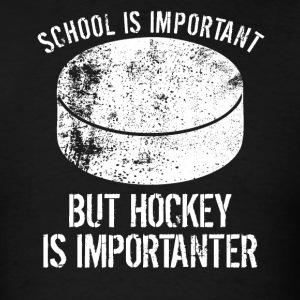 School Is Important But Hockey Is Importanter - Men's T-Shirt