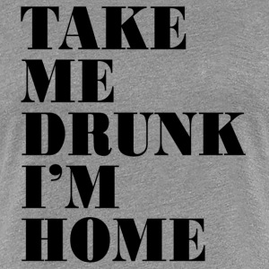 TAKE ME DRUNK T-Shirts - Women's Premium T-Shirt