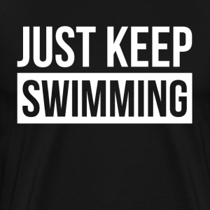JUST KEEP SWIMMING QUOTE MOVING FORWARD T-Shirts - Men's Premium T-Shirt