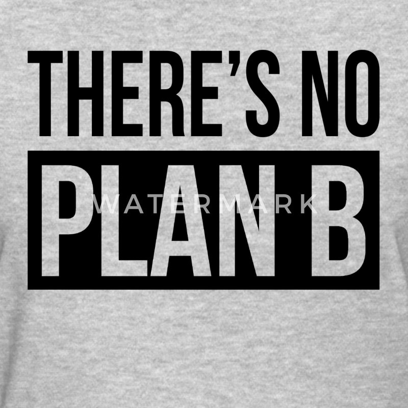 THERE'S NO PLAN B T-Shirts - Women's T-Shirt