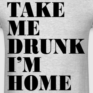 TAKE ME DRUNK T-Shirts - Men's T-Shirt