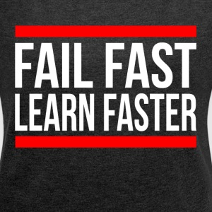 FAIL FAST LEARN FASTER QUOTE MOTIVATION T-Shirts - Women´s Roll Cuff T-Shirt