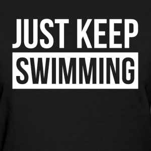 JUST KEEP SWIMMING QUOTE MOVING FORWARD T-Shirts - Women's T-Shirt