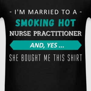 I am married to a smoking hot nurse practitioner a - Men's T-Shirt