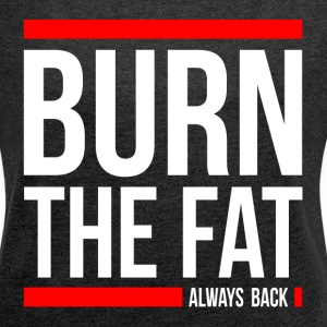 BURN THE FAT ALWAYS BACK GYM WORKOUT FUNNY T-Shirts - Women´s Rolled Sleeve Boxy T-Shirt