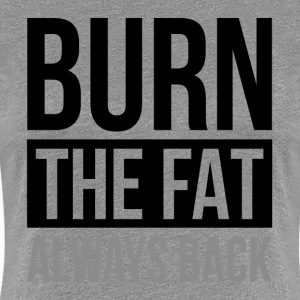BURN THE FAT ALWAYS BACK GYM WORKOUT FUNNY T-Shirts - Women's Premium T-Shirt