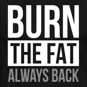 BURN THE FAT ALWAYS BACK GYM WORKOUT FUNNY T-Shirts - Men's Premium T-Shirt