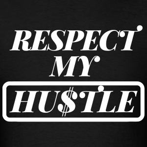 Respect My Hustle T-Shirt - Men's T-Shirt