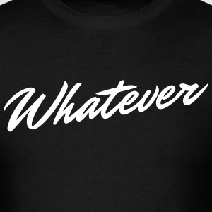 Whatever T-Shirt - Men's T-Shirt