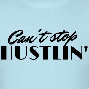 Can't Stop Hustlin' T-Shirt - Men's T-Shirt