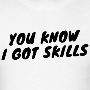 You Know I Got Skills T-Shirt - Men's T-Shirt