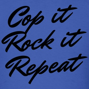Cop It Rock It Repeat T-Shirt - Men's T-Shirt