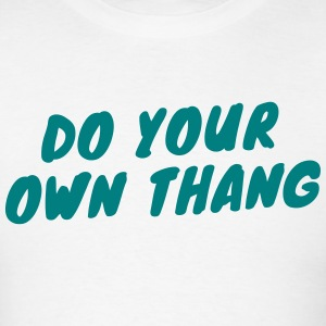 Do Your Own Thang T-Shirt - Men's T-Shirt