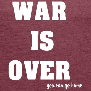 war_is_over T-Shirts - Women´s Roll Cuff T-Shirt