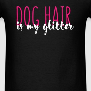 Dog hair is my glitter - Men's T-Shirt