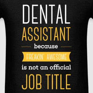 Dental Assistant because freakin' awesome is not a - Men's T-Shirt