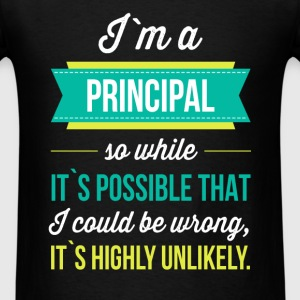 I'm a principal so while it is possible that I cou - Men's T-Shirt
