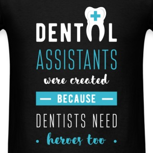 Dental Assistants Were created because dentists ne - Men's T-Shirt