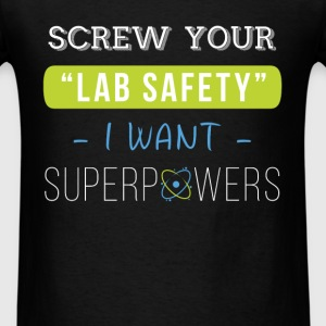 Screw your Lab safety I want superpowers - Men's T-Shirt