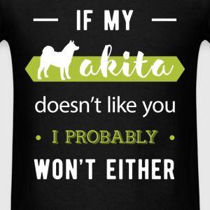 If my Akita doesn't like you, I probably won't eit - Men's T-Shirt