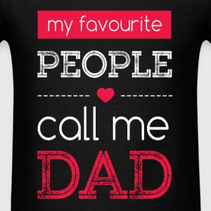 My Favourite People Call Me Dad - Men's T-Shirt