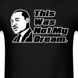 This was not my dream. T-Shirts - Men's T-Shirt