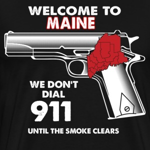 Welcome to Maine we don't dial 911 - Men's Premium T-Shirt