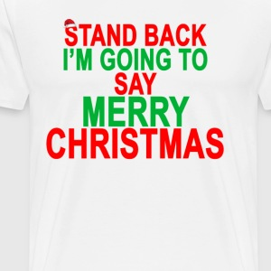 stand_back_im_going_to_say_merry_christmas - Men's Premium T-Shirt