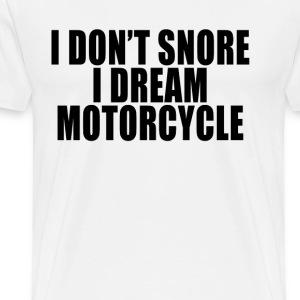 i_dont_snore_i_dream_im_a_motorcycle_fun - Men's Premium T-Shirt