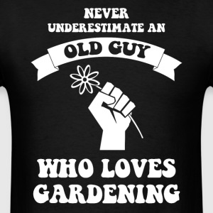 Never underestimate an old guy who likes gardening - Men's T-Shirt