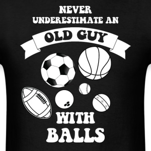 Never underestimate an old guy with balls - Men's T-Shirt