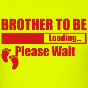 Brother To Be Loading Please Wait T-Shirts - Men's T-Shirt