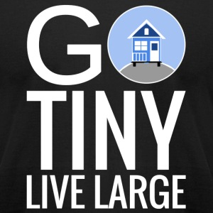 Go Tiny Live Large T-Shirts - Men's T-Shirt by American Apparel
