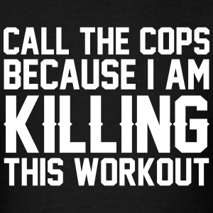 Call The Cops Because I Am Killing... T-Shirts - Men's T-Shirt