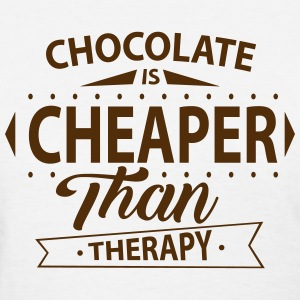 Chocolate Is Cheaper Than Therapy T-Shirts - Women's T-Shirt