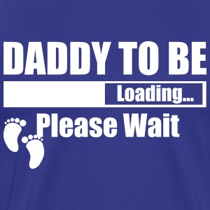 Daddy To Be Loading Please Wait T-Shirts - Men's Premium T-Shirt