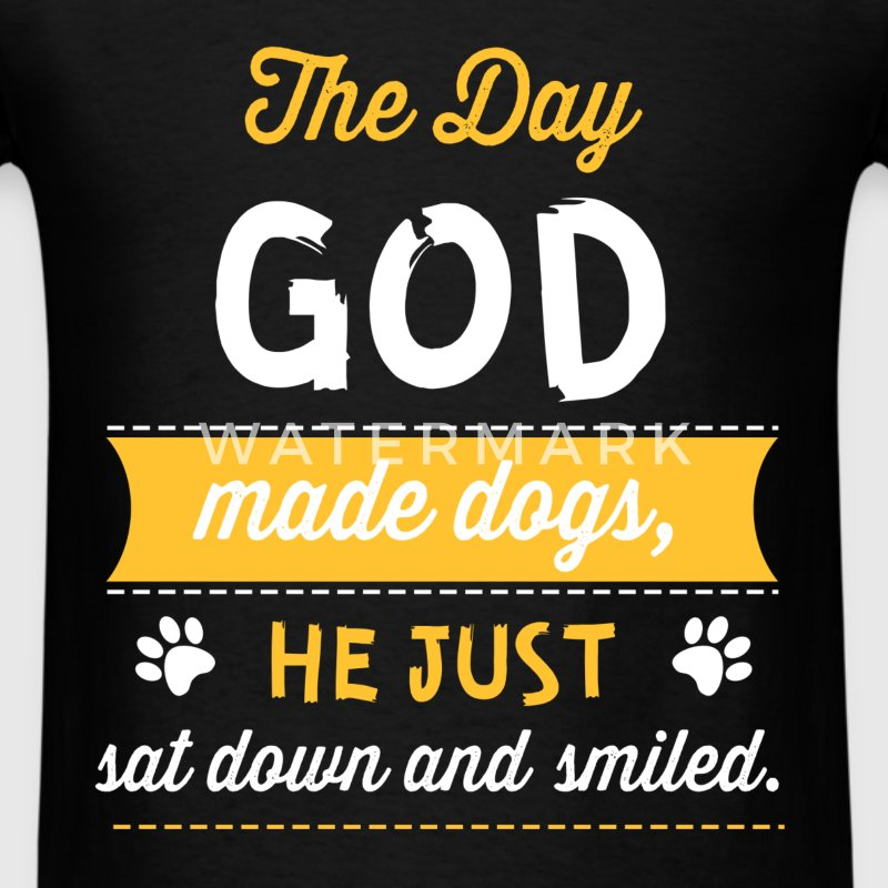 The Day God Made Dogs, He Just Sat Down and smiled - Men's T-Shirt