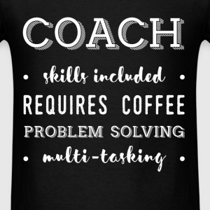 Coach - Skills Included, Requires Coffee, Problem  - Men's T-Shirt
