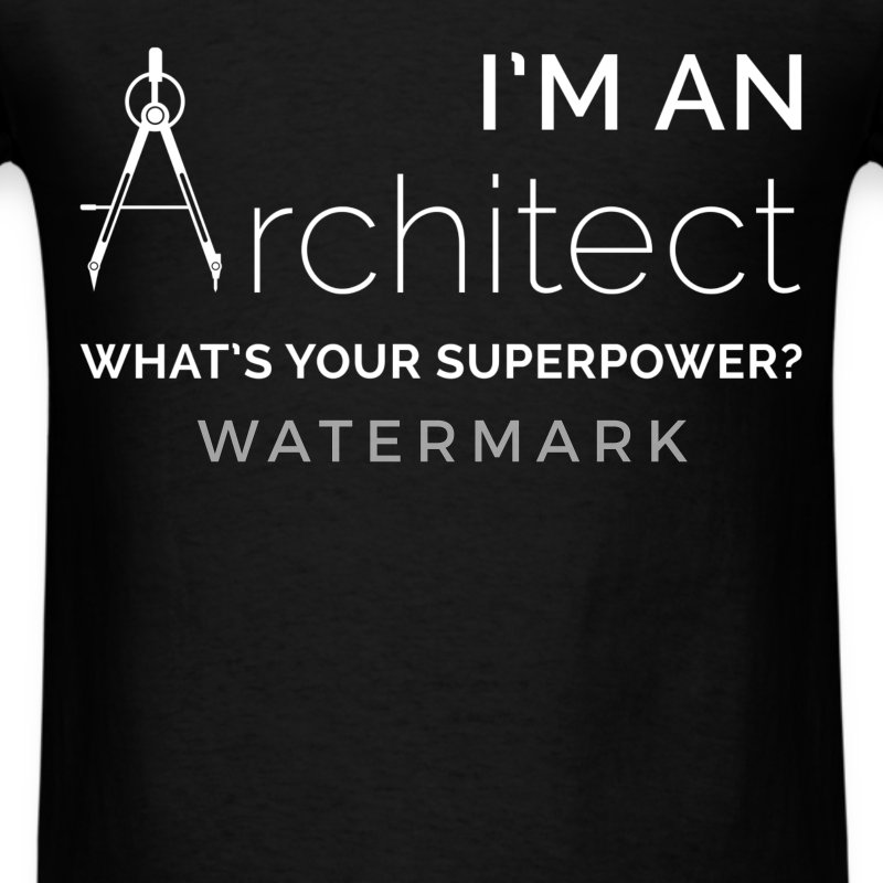 I'm an Architect what's your superpower? - Men's T-Shirt
