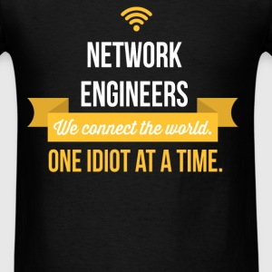 Network Engineers. We Connect The World. One Idiot - Men's T-Shirt