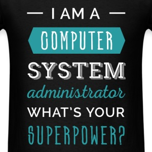 I am a Computer System Administrator what's your s - Men's T-Shirt