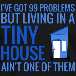 Tiny House - 99 Problems T-Shirts - Men's Premium T-Shirt
