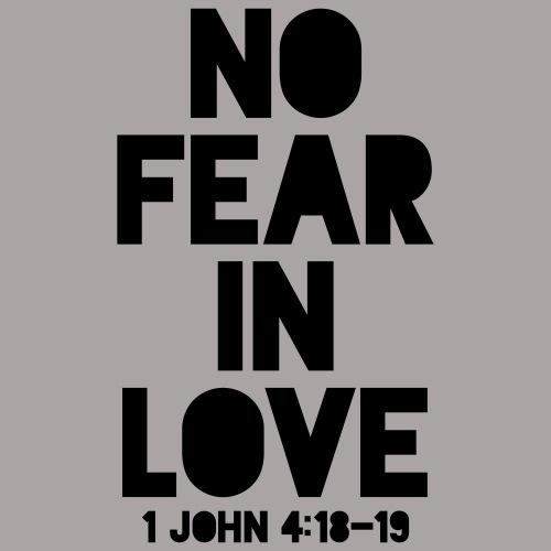 No Fear In Love (1 John 4:18-19)