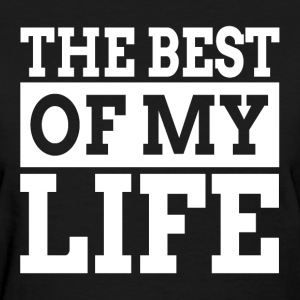 THE BEST OF MY LIFE T-Shirts - Women's T-Shirt