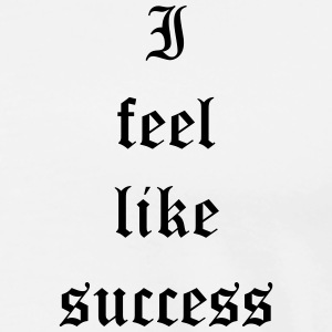 I feel like success T-Shirts - Men's Premium T-Shirt