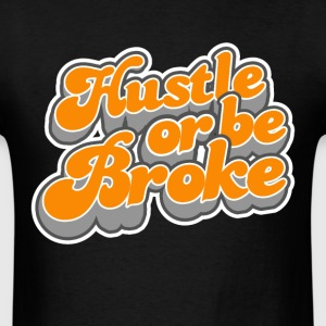 Hustle or be broke T-Shirts - Men's T-Shirt