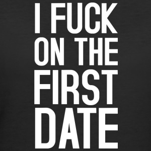 I FUCK ON THE FIRST DATE T-Shirts - Women's 50/50 T-Shirt