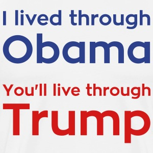 I lived through Obama, You'll live through Trump - Men's Premium T-Shirt
