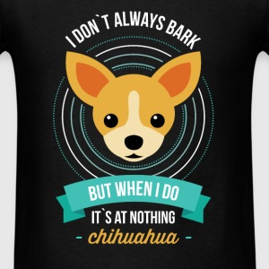 I don't always bark but when I do it's at nothing. - Men's T-Shirt
