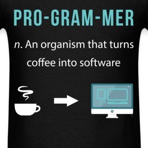 PRO-GRAM-MER n.an organism that turns coffe into s - Men's T-Shirt